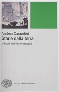 Libro Storie della terra. Manuale di scavo archeologico Andrea Carandini