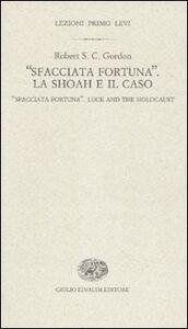 Libro «Sfacciata fortuna». La Shoah e il caso-«Sfacciata fortuna». Luck and the holocaust Robert S. C. Gordon