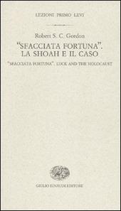 «Sfacciata fortuna». La Shoah e il caso-«Sfacciata fortuna». Luck and the holocaust