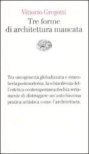 Foto Cover di Tre forme di architettura mancata, Libro di Vittorio Gregotti, edito da Einaudi