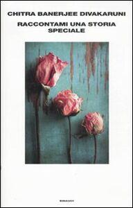 Foto Cover di Raccontami una storia speciale, Libro di Chitra B. Divakaruni, edito da Einaudi