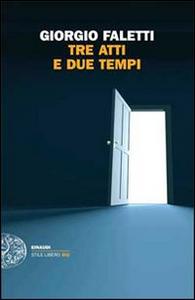 Libro Tre atti e due tempi Giorgio Faletti