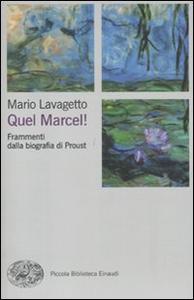 Libro Quel Marcel! Frammenti dalla biografia di Proust Mario Lavagetto