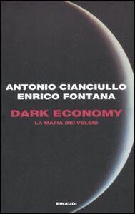 Foto Cover di Dark economy. La mafia dei veleni, Libro di Antonio Cianciullo,Enrico Fontana, edito da Einaudi
