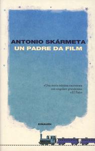 Libro Un padre da film Antonio Skármeta