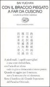 Libro Con il braccio piegato a far da cuscino. Testo cinese a fronte Yuchan Bai