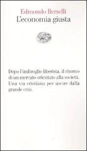 Foto Cover di L' economia giusta, Libro di Edmondo Berselli, edito da Einaudi