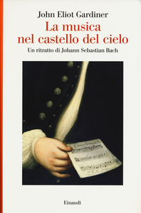 Libro La musica nel castello del cielo. Un ritratto di Johann Sebastian Bach John E. Gardiner