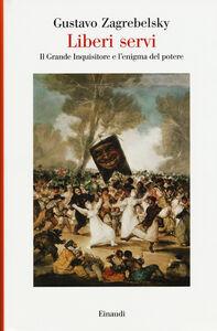 Foto Cover di Liberi servi. Il Grande Inquisitore e l'enigma del potere, Libro di Gustavo Zagrebelsky, edito da Einaudi