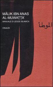 Foto Cover di Al-Muwatta'. Manuale di legge islamica, Libro di Malik Ibn Anas, edito da Einaudi