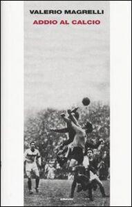 Libro Addio al calcio Valerio Magrelli
