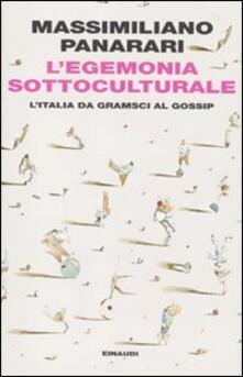 Premioquesti.it L' egemonia sottoculturale. L'italia da Gramsci al gossip Image