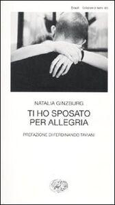 Libro Ti ho sposato per allegria Natalia Ginzburg