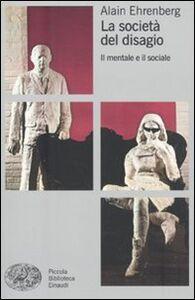 Foto Cover di La società del disagio. Il mentale e il sociale, Libro di Alain Ehrenberg, edito da Einaudi