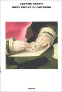 Libro Dieci prove di fantasia Cesare Segre