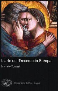 Foto Cover di L' arte del Trecento in Europa, Libro di Michele Tomasi, edito da Einaudi