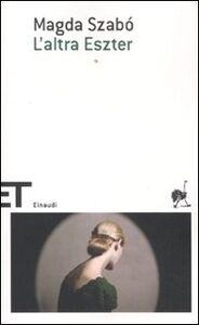 Foto Cover di L' altra Eszter, Libro di Magda Szabò, edito da Einaudi
