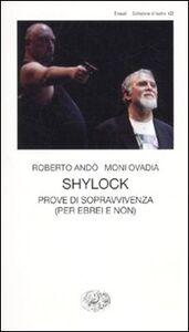 Foto Cover di Shylock. Prove di sopravvivenza (per ebrei e non), Libro di Roberto Andò,Moni Ovadia, edito da Einaudi