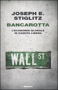Libro Bancarotta. L'economia globale in caduta libera Joseph E. Stiglitz