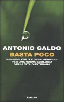 Basta poco. Pensieri forti e gesti semplici per una nuova ecologia della vita quotidiana - Antonio Galdo - copertina