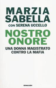 Foto Cover di Nostro Onore. Una donna magistrato contro la mafia, Libro di Marzia Sabella,Serena Uccello, edito da Einaudi