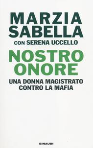 Libro Nostro Onore. Una donna magistrato contro la mafia Marzia Sabella , Serena Uccello