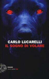 Foto Cover di Il sogno di volare, Libro di Carlo Lucarelli, edito da Einaudi