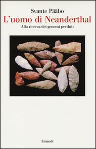 L' uomo di Neanderthal. Alla ricerca dei genomi perduti - Svante Pääbo - copertina