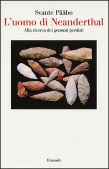 L uomo di Neanderthal. Alla ricerca dei genomi perduti.pdf
