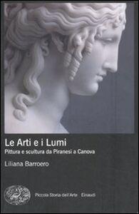 Libro Le Arti e i Lumi. Pittura e scultura da Piranesi a Canova Liliana Barroero