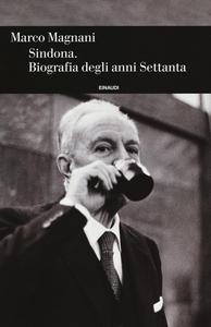 Libro Sindona. Biografia degli anni Settanta Marco Magnani