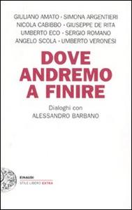 Libro Dove andremo a finire. Dialoghi con Alessandro Barbano Alessandro Barbano