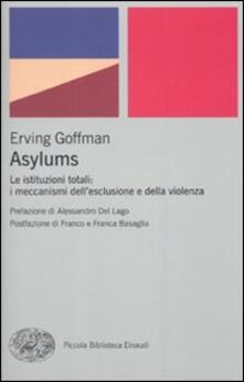 Asylums. Le istituzioni totali: i meccanismi dell'esclusione e della violenza - Erving Goffman - copertina