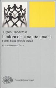 Libro Il futuro della natura umana. I rischi di una genetica liberale Jürgen Habermas