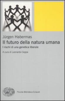 Il futuro della natura umana. I rischi di una genetica liberale - Jürgen Habermas - copertina