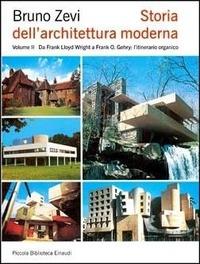 Storia dell'architettura moderna. Vol. 2: Da Frank Lloyd Wright a Frank O. Gehry: l'itinerario organico. - Zevi Bruno - wuz.it