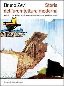Libro Storia dell'architettura moderna. Vol. 1: Da William Morris ad Alvar Aalto: la ricerca spazio-temporale. Bruno Zevi