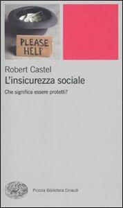 Foto Cover di L' insicurezza sociale. Che significa essere protetti?, Libro di Robert Castel, edito da Einaudi
