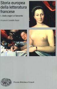 Foto Cover di Storia europea della letteratura francese. Vol. 1: Dalle origini al Seicento., Libro di  edito da Einaudi