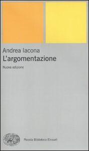 Foto Cover di L' argomentazione, Libro di Andrea Iacona, edito da Einaudi