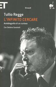 Libro L' infinito cercare. Autobiografia di un curioso Tullio Regge , Stefano Sandrelli