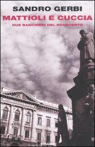 Libro Mattioli e Cuccia. Due banchieri del Novecento Sandro Gerbi
