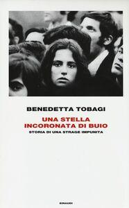 Foto Cover di Una stella incoronata di buio. Storia di una strage impunita, Libro di Benedetta Tobagi, edito da Einaudi