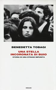 Libro Una stella incoronata di buio. Storia di una strage impunita Benedetta Tobagi