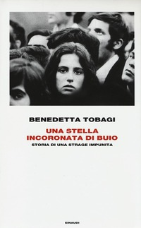 Una Una stella incoronata di buio. Storia di una strage impunita - Tobagi Benedetta - wuz.it