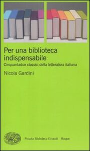 Libro Per una biblioteca indispensabile. Cinquantadue classici della letteratura italiana Nicola Gardini