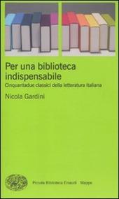 Per una biblioteca indispensabile. Cinquantadue classici della letteratura italiana