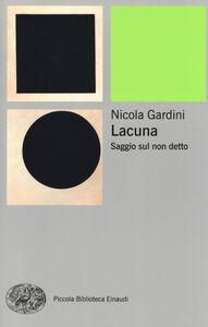 Libro Lacuna. Saggio sul non detto Nicola Gardini