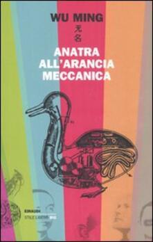 Anatra all'arancia meccanica. Racconti 2000-2010 - Wu Ming - copertina