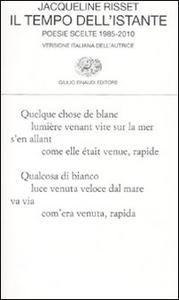 Libro Il tempo dell'istante. Poesie scelte 1985-2010. Testo francese a fronte Jacqueline Risset